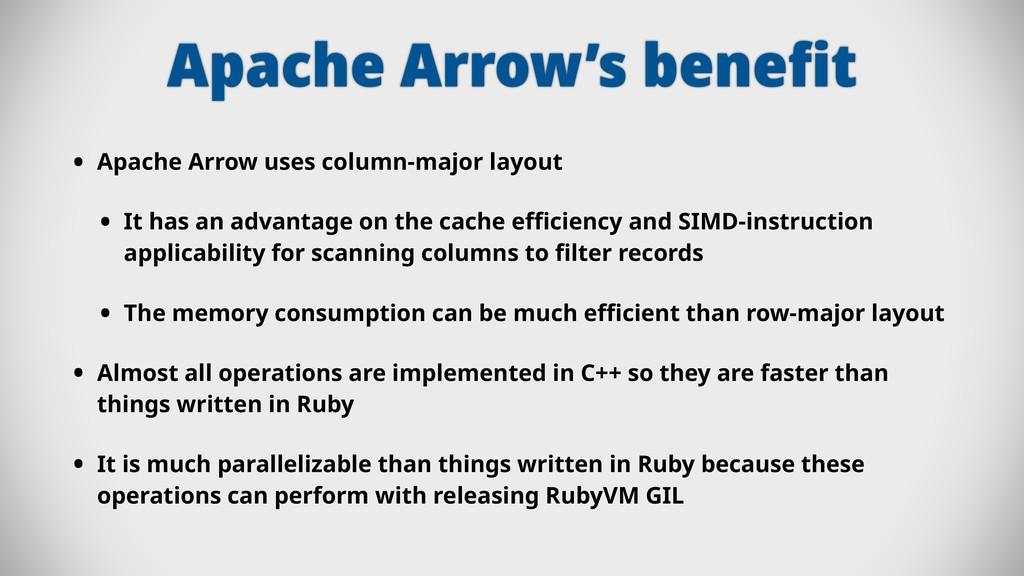 Apache Arrow's benefit • Apache Arrow uses colum...