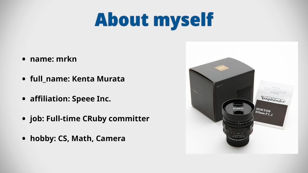 About myself • name: mrkn • full_name: Kenta Mu...