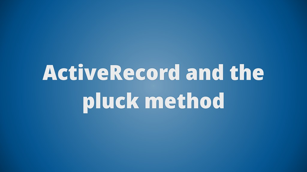 ActiveRecord and the pluck method