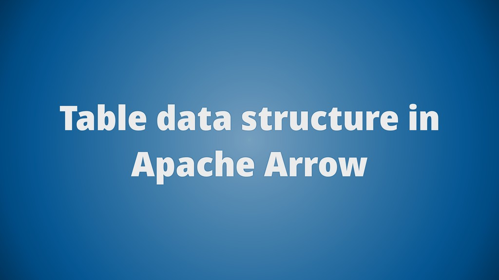 Table data structure in Apache Arrow