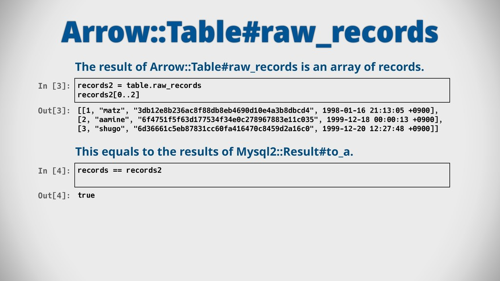 Arrow::Table#raw_records In [3]: records2 = tab...
