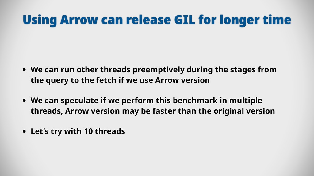 Using Arrow can release GIL for longer time • W...