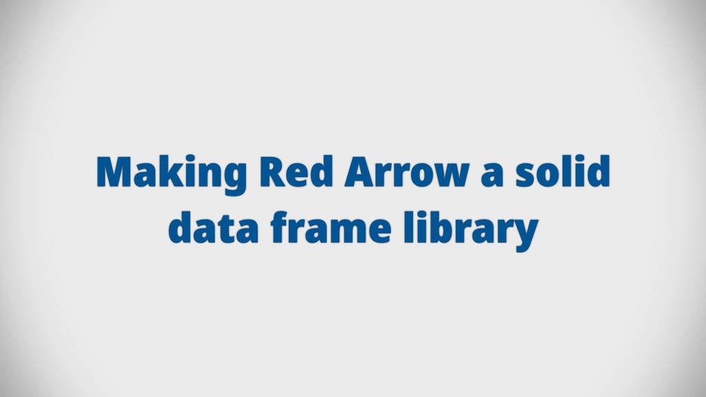 Making Red Arrow a solid data frame library