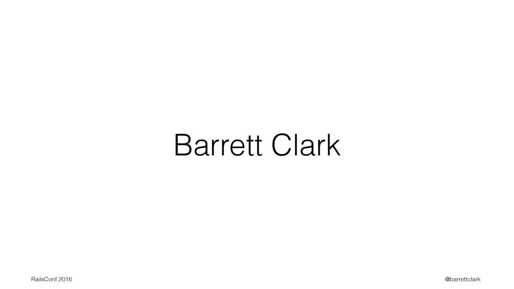 Barrett Clark RailsConf 2016 @barrettclark