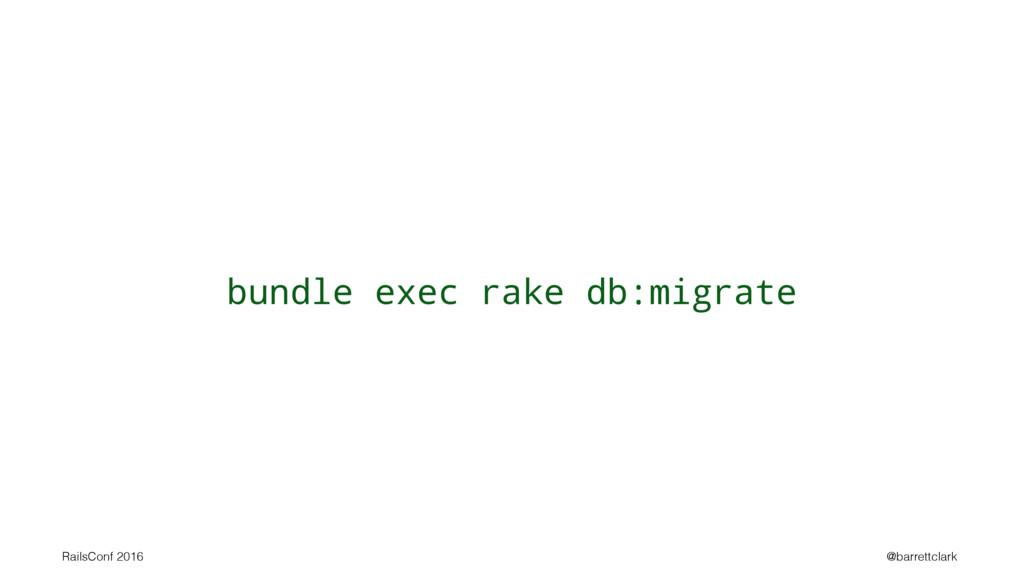 bundle exec rake db:migrate RailsConf 2016 @bar...