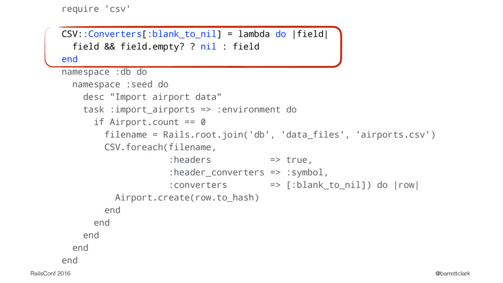 require 'csv' CSV::Converters[:blank_to_nil] = ...