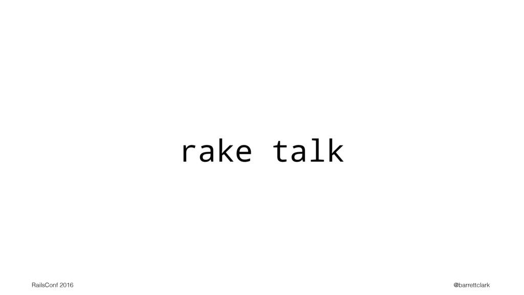 rake talk RailsConf 2016 @barrettclark