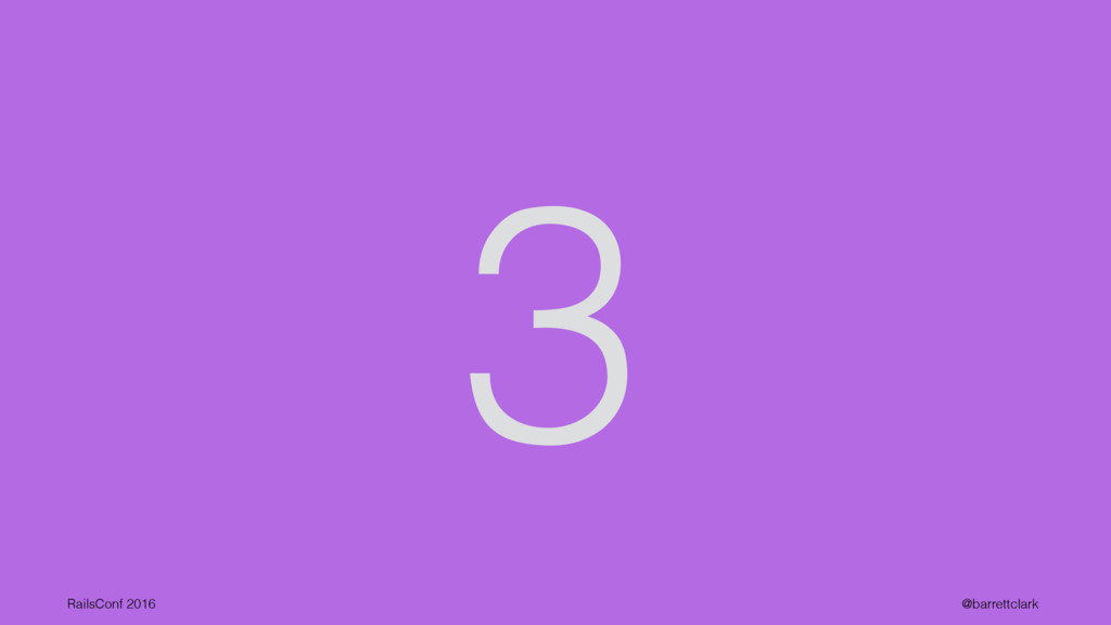 3 RailsConf 2016 @barrettclark