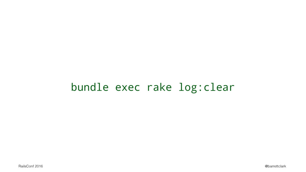 bundle exec rake log:clear RailsConf 2016 @barr...
