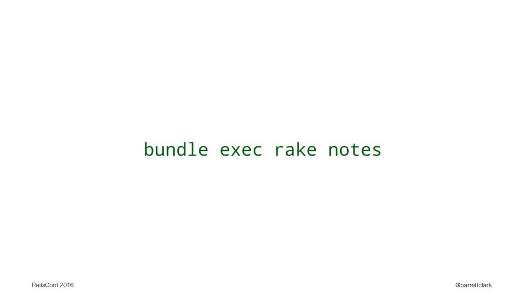 bundle exec rake notes RailsConf 2016 @barrettc...