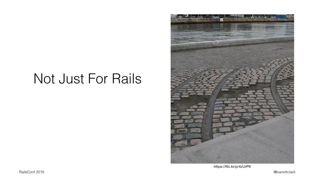Not Just For Rails https://flic.kr/p/4zUrP9 Rail...