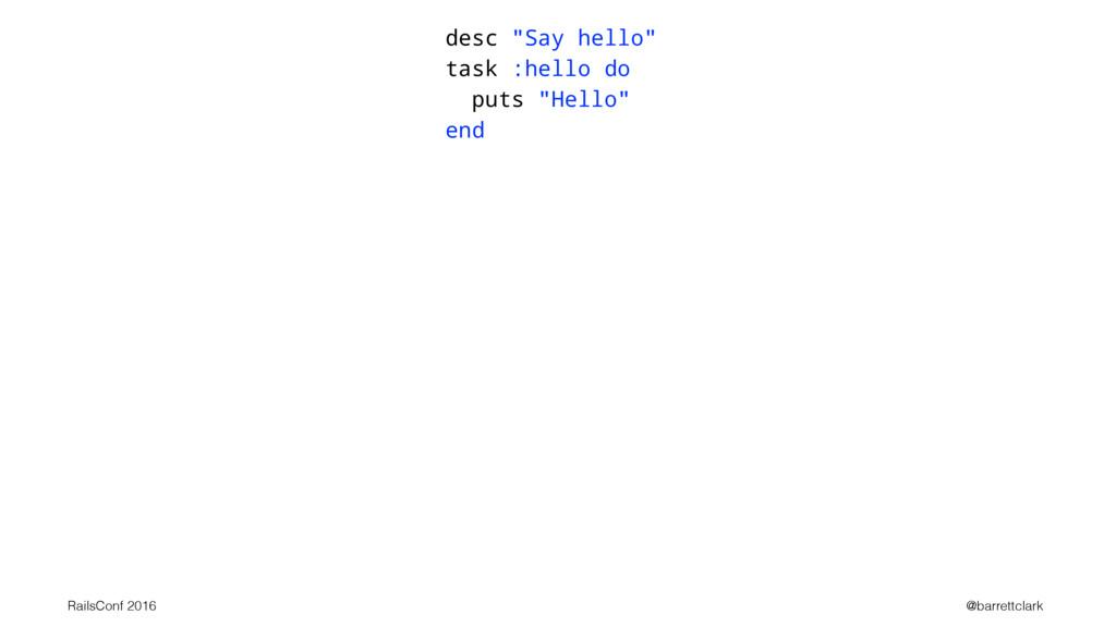 """desc """"Say hello"""" task :hello do puts """"Hello"""" en..."""
