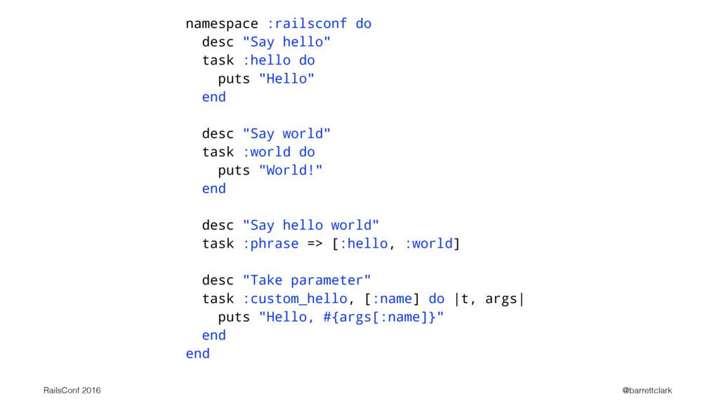 """namespace :railsconf do desc """"Say hello"""" task :..."""