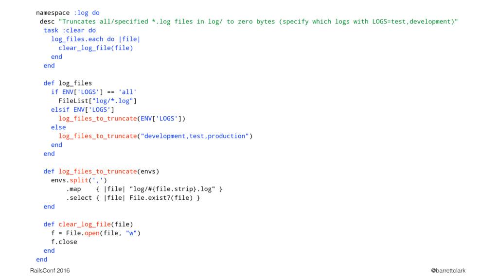 """namespace :log do desc """"Truncates all/specified..."""