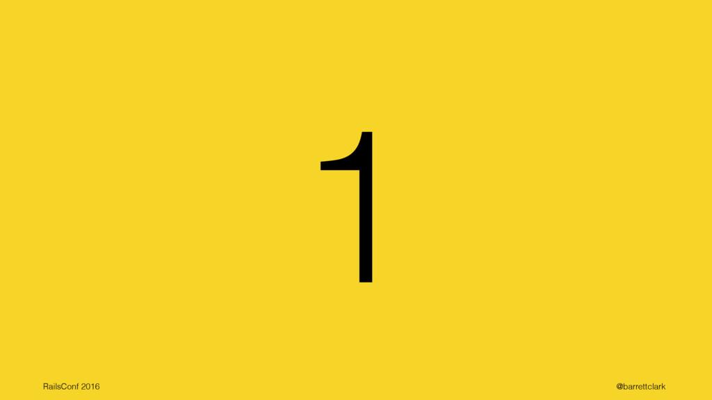 1 RailsConf 2016 @barrettclark