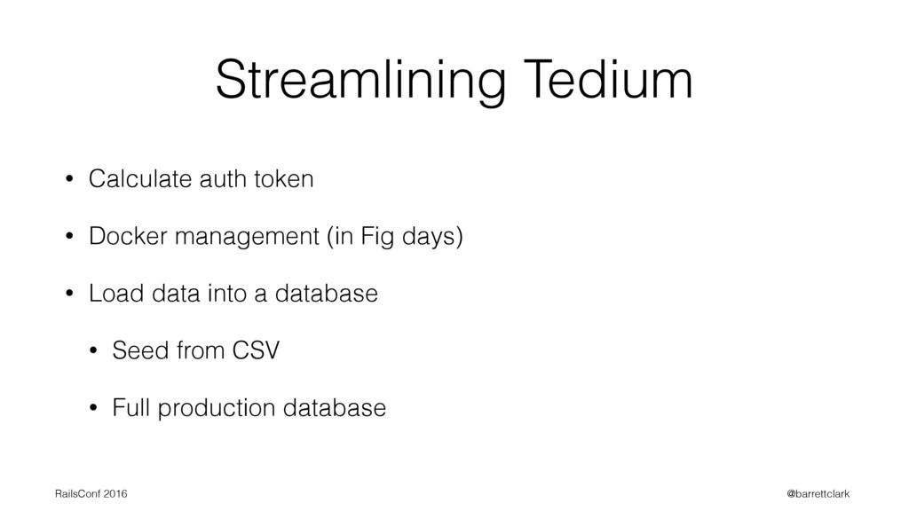 Streamlining Tedium • Calculate auth token • Do...