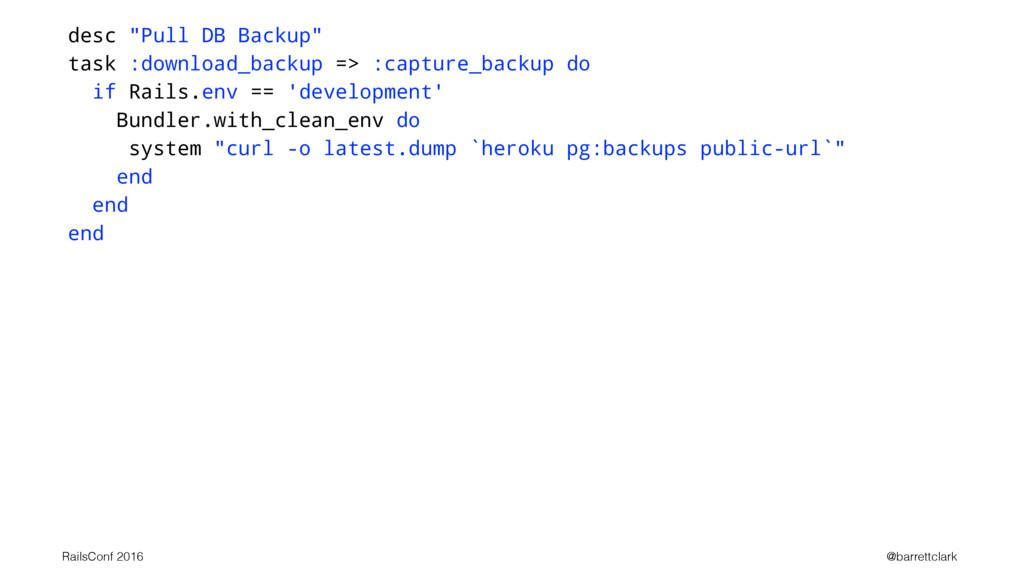 """desc """"Pull DB Backup"""" task :download_backup => ..."""