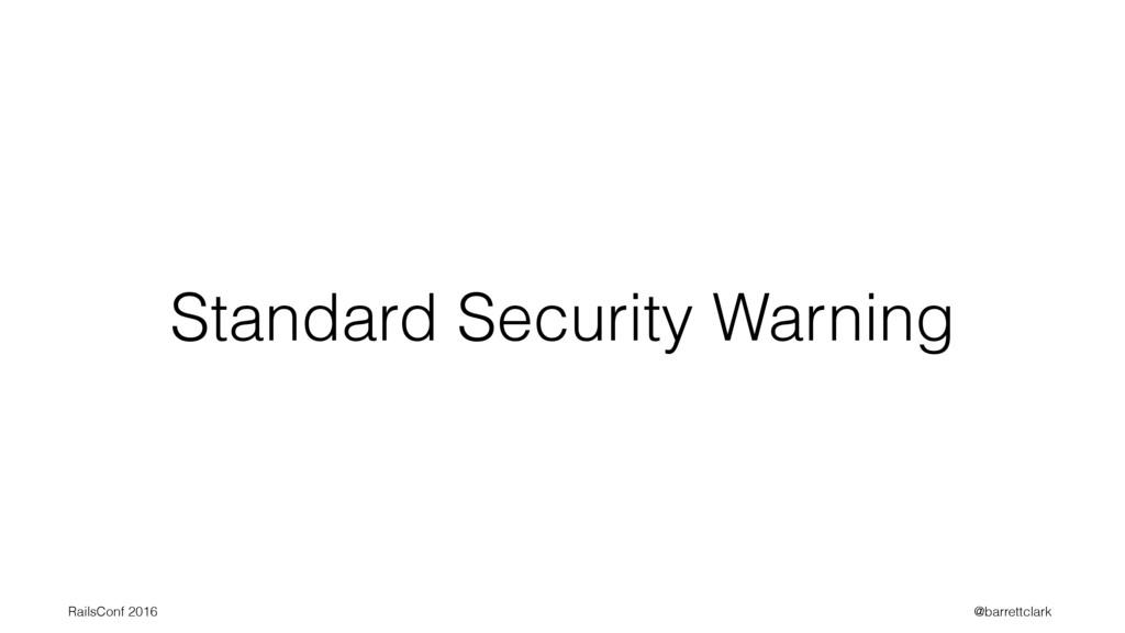 Standard Security Warning RailsConf 2016 @barre...