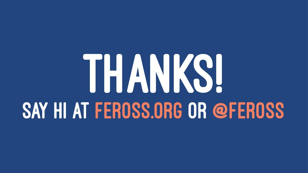 THANKS! SAY HI AT FEROSS.ORG OR @FEROSS