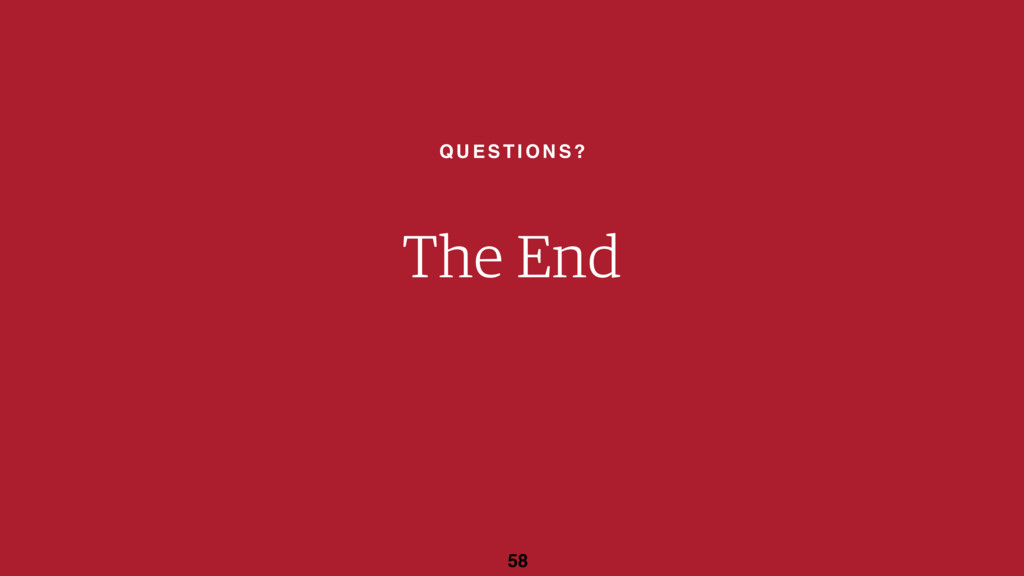 QUESTIONS? 58 The End