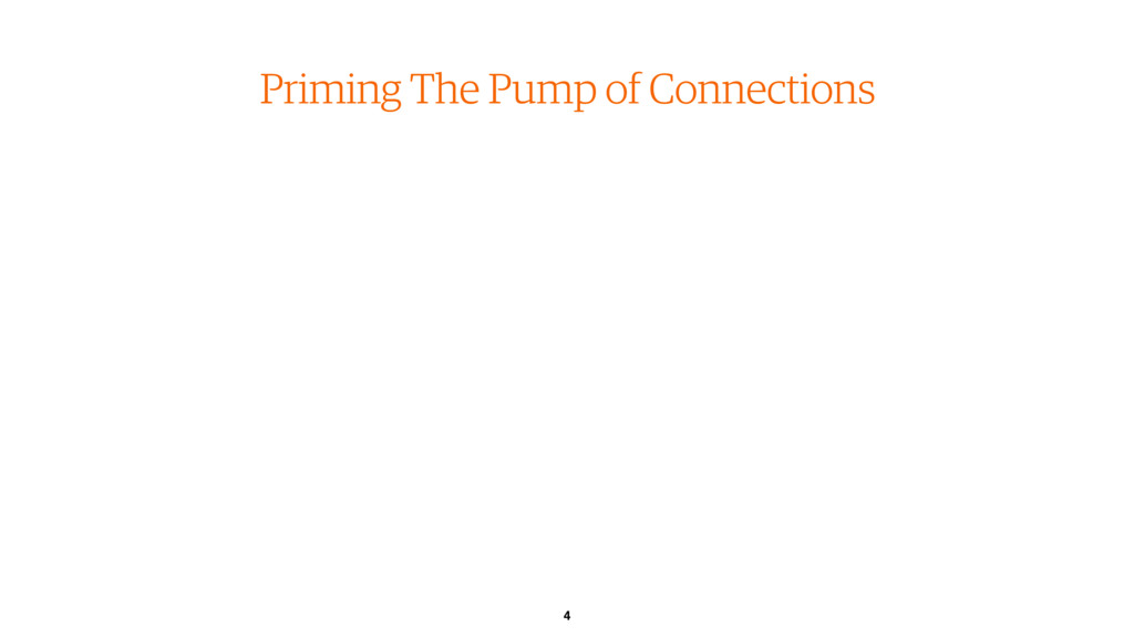 4 Priming The Pump of Connections