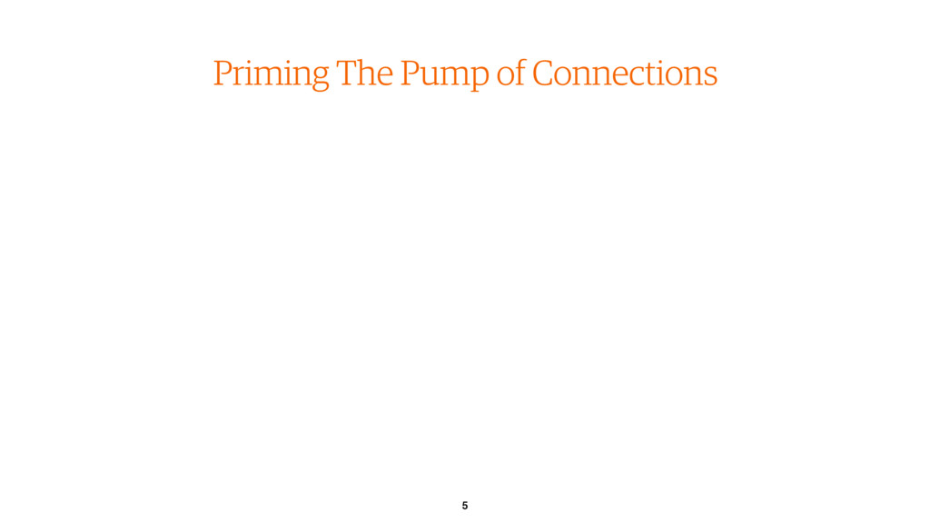5 Priming The Pump of Connections