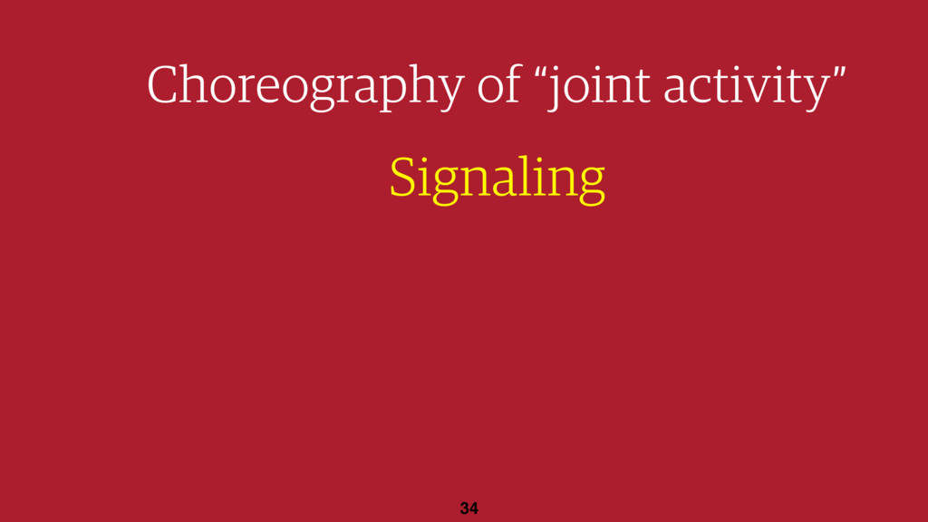"34 Choreography of ""joint activity"" Signaling"