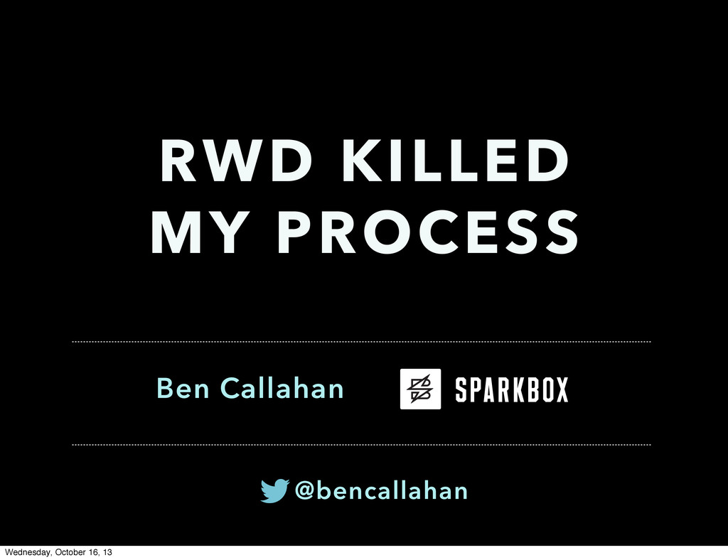 Ben Callahan RWD KILLED MY PROCESS @bencallahan...