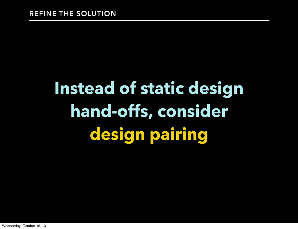 Instead of static design hand-offs, consider de...