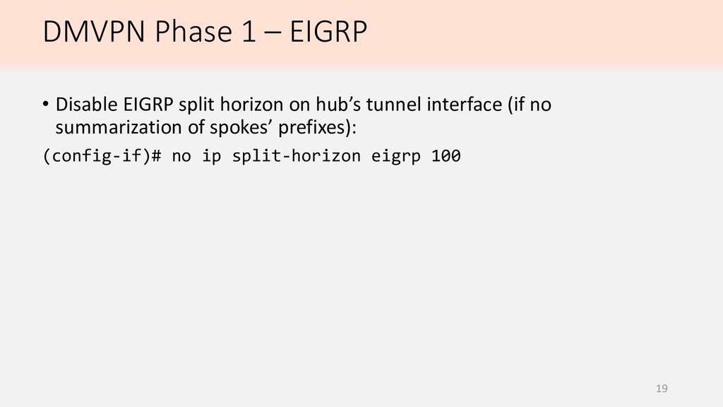 DMVPN Phase 1 – EIGRP 19 • Disable EIGRP split ...