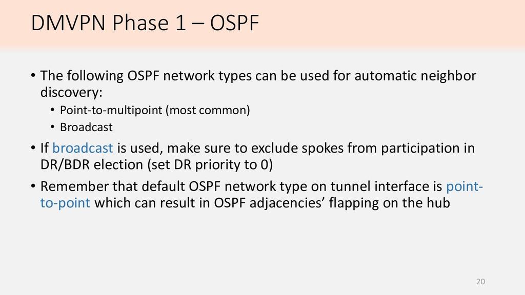 DMVPN Phase 1 – OSPF 20 • The following OSPF ne...