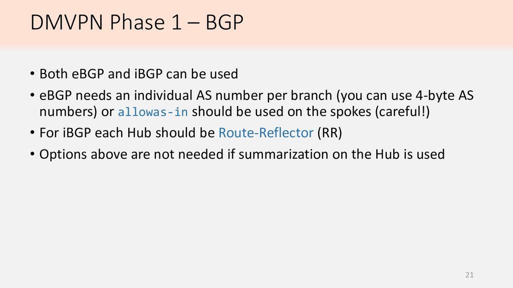 DMVPN Phase 1 – BGP 21 • Both eBGP and iBGP can...