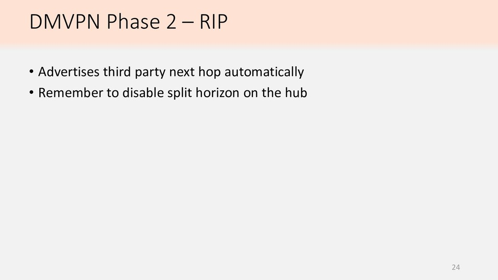 DMVPN Phase 2 – RIP 24 • Advertises third party...