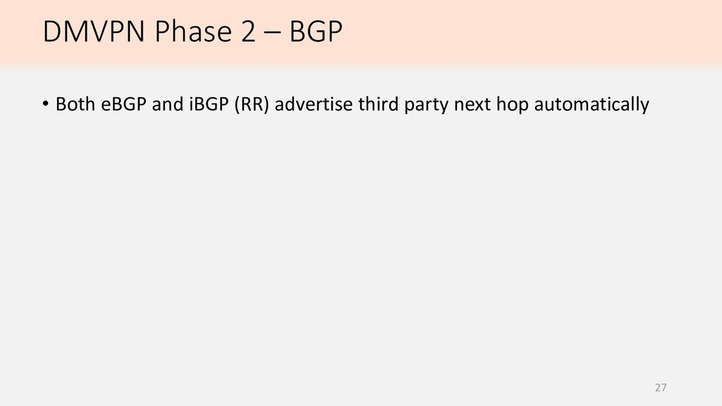 DMVPN Phase 2 – BGP 27 • Both eBGP and iBGP (RR...
