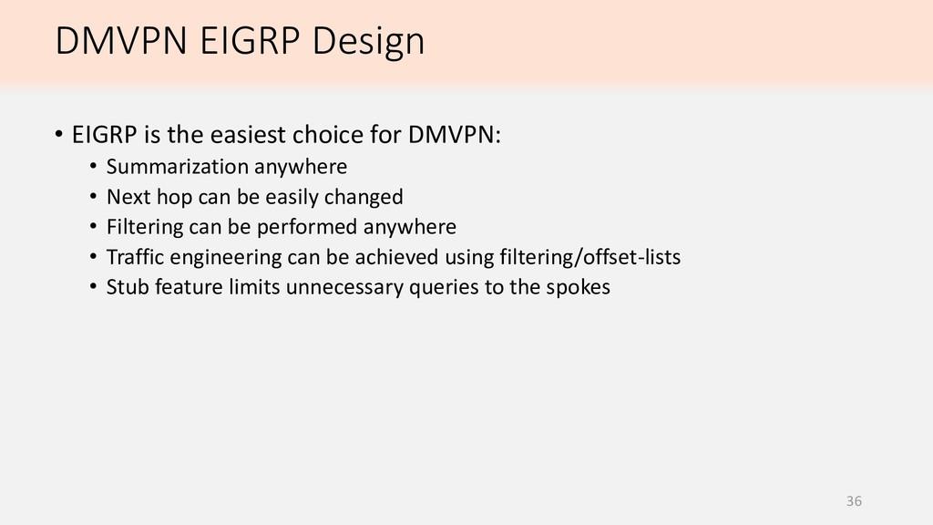 DMVPN EIGRP Design 36 • EIGRP is the easiest ch...