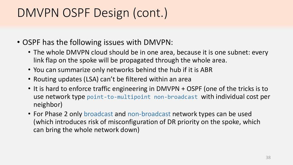 DMVPN OSPF Design (cont.) 38 • OSPF has the fol...