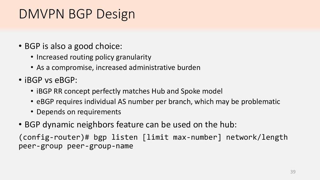 DMVPN BGP Design 39 • BGP is also a good choice...