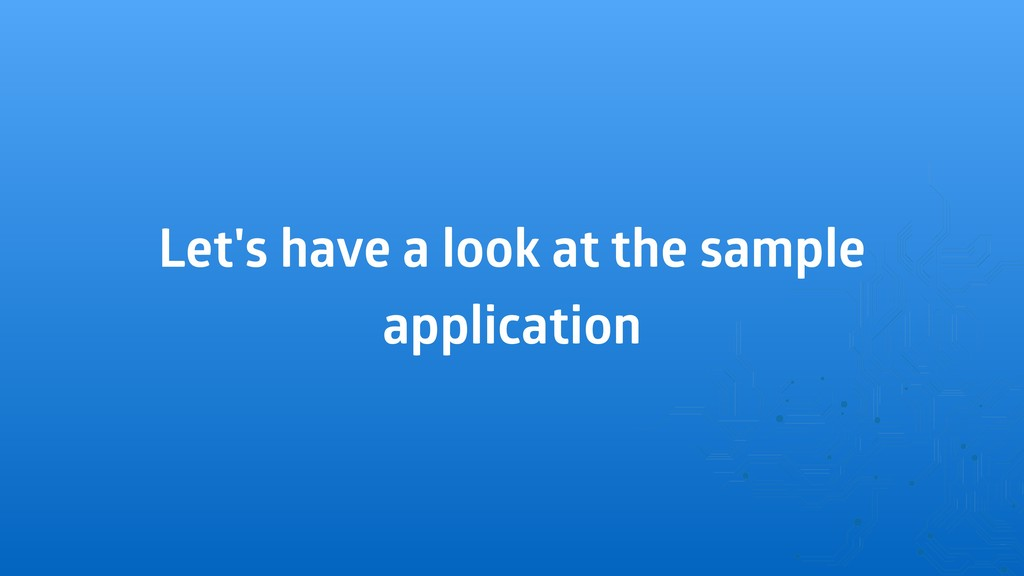 Let's have a look at the sample application