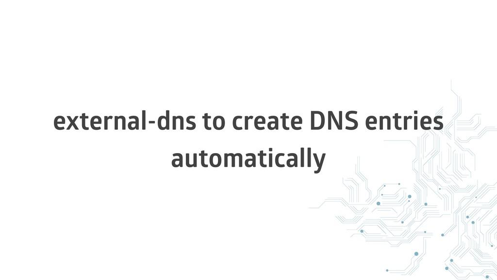 external-dns to create DNS entries automatically