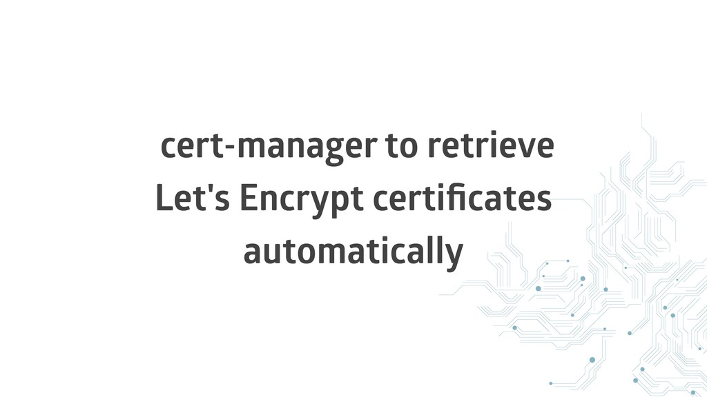 cert-manager to retrieve Let's Encrypt certifica...