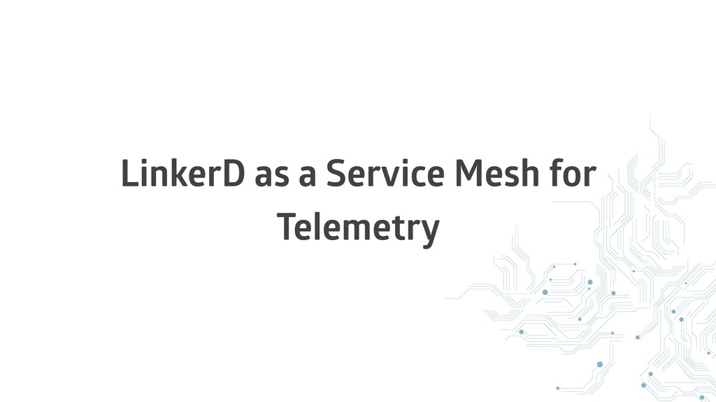 LinkerD as a Service Mesh for Telemetry