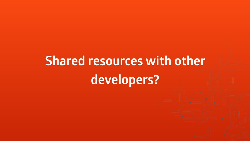 Shared resources with other developers?
