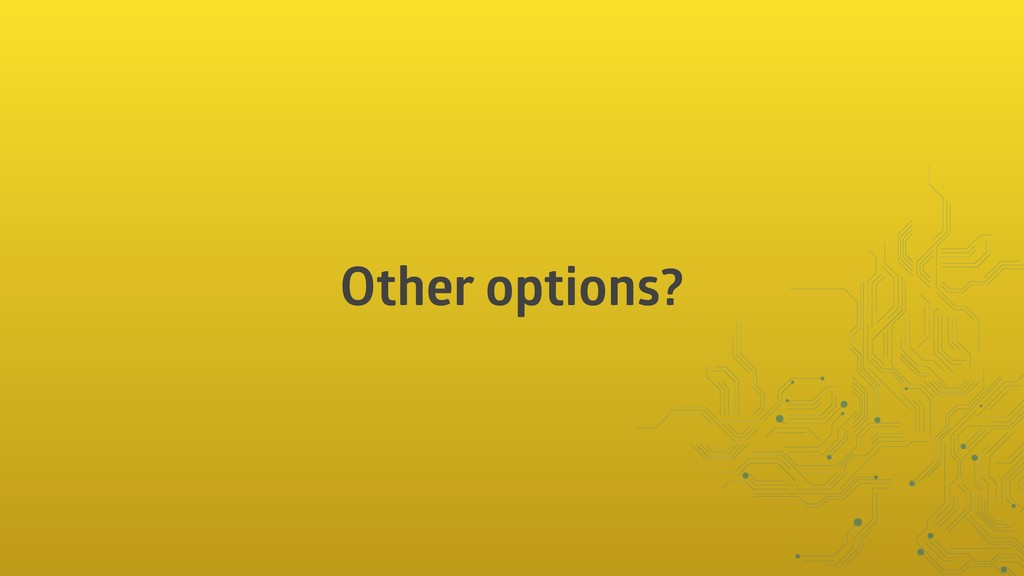 Other options?