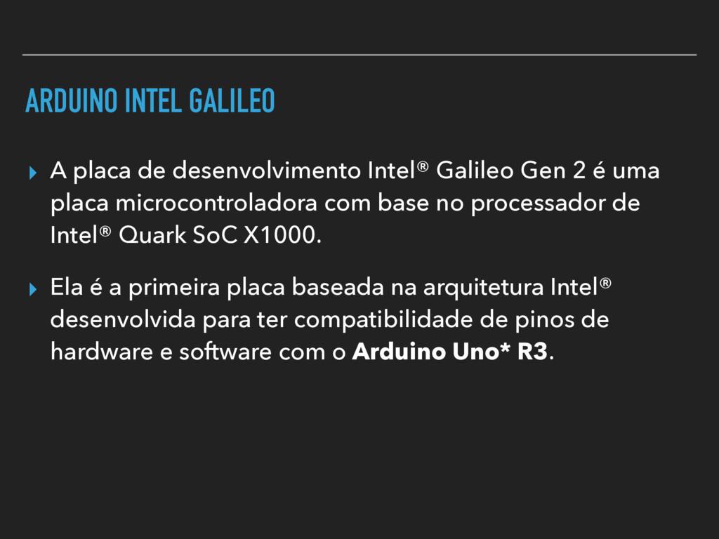 ARDUINO INTEL GALILEO ▸ A placa de desenvolvime...