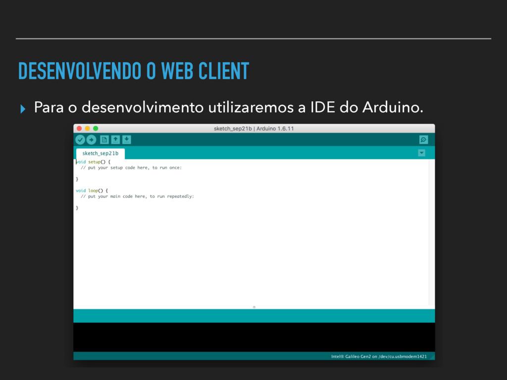 DESENVOLVENDO O WEB CLIENT ▸ Para o desenvolvim...