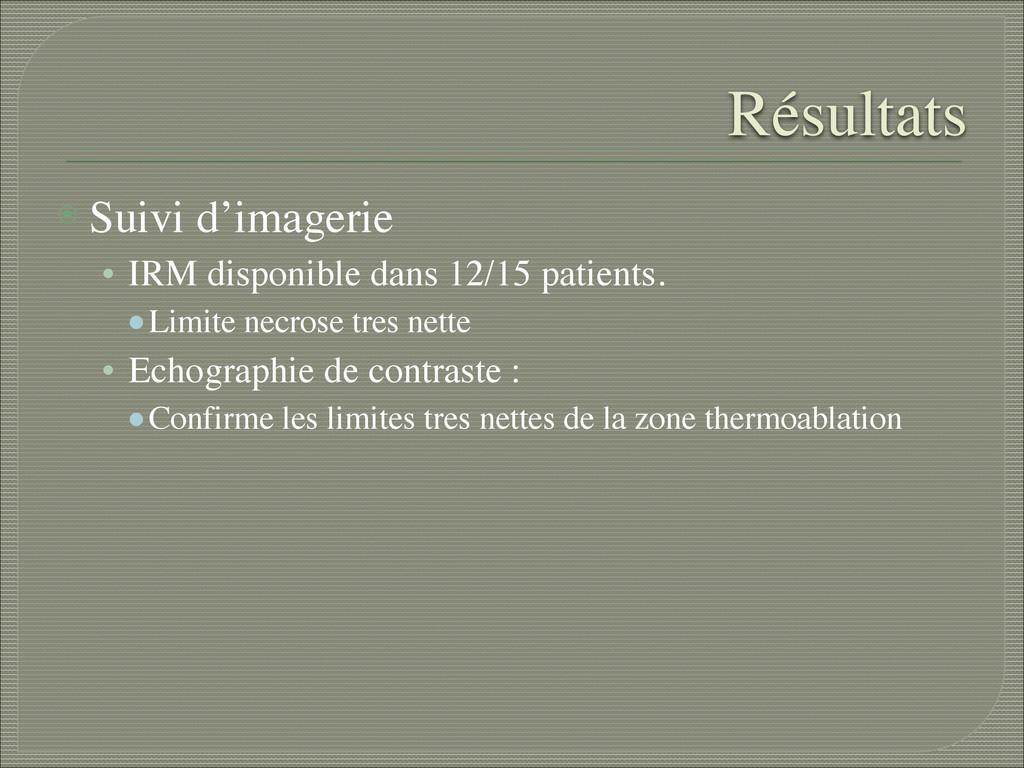 ⦿ Suivi d'imagerie  • IRM disponible dans 12/...