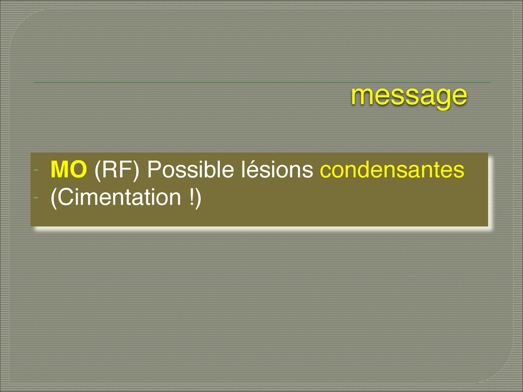 message - MO (RF) Possible lésions condensantes...