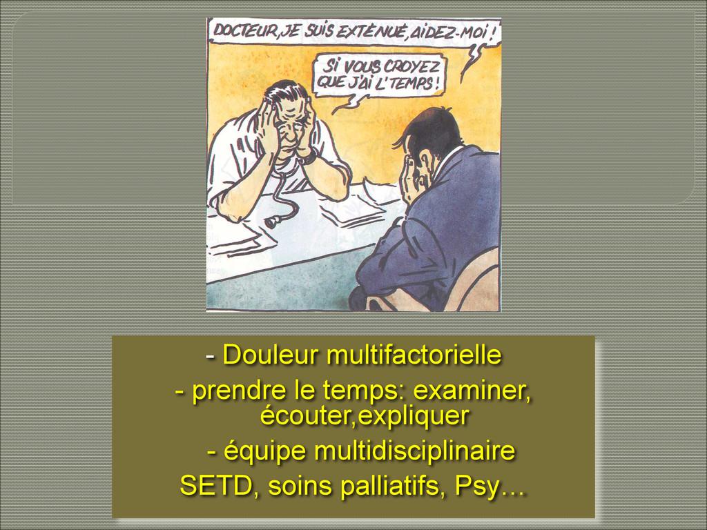 - Douleur multifactorielle  - prendre le temp...