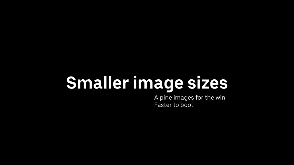 Smaller image sizes Alpine images for the win F...