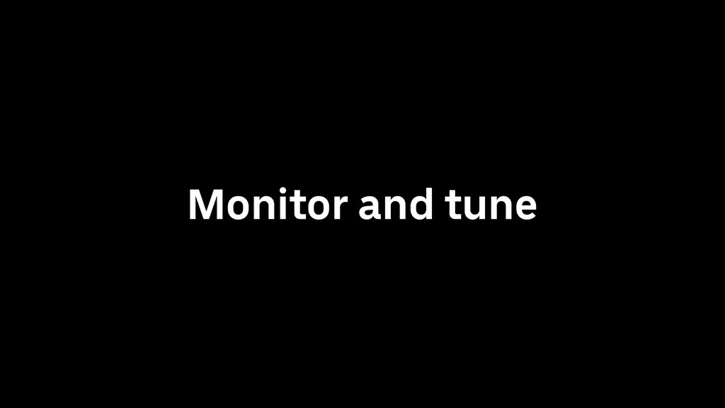 Monitor and tune